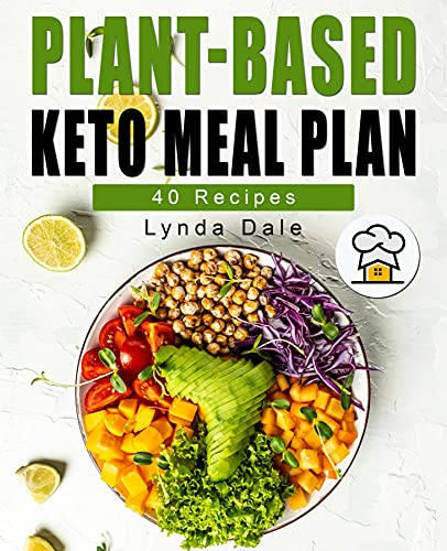 Plant-Based Keto Meal Plan: The Cookbook with 40 Easy, Healthy and...