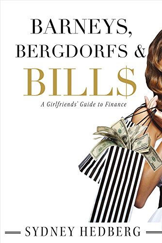 Barneys, Bergdorfs & Bill$: A Girlfriends' Guide to Finance