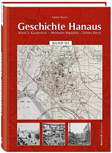 Geschichte Hanaus, Band 3: Kaiserreich . Weimarer Republik . Drittes Reich: Kaiserreich . Weinmarer Republik . Drittes Reich