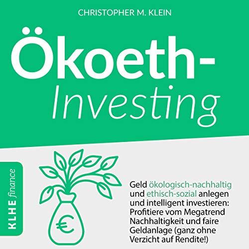 Ökoethinvesting: Geld ökologisch-nachhaltig und ethisch-sozial anlegen und intelligent investieren Titelbild