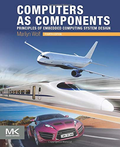 Compare Textbook Prices for Computers as Components: Principles of Embedded Computing System Design The Morgan Kaufmann Series in Computer Architecture and Design 4 Edition ISBN 9780128053874 by Wolf Ph.D.  Electrical Engineering  Stanford University, Marilyn