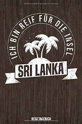 Ich bin reif für die Insel Sri Lanka Reisetagebuch: Tagebuch ca DIN A5 weiß liniert über 100 Seiten I Ceylon I Urlaubstagebuch