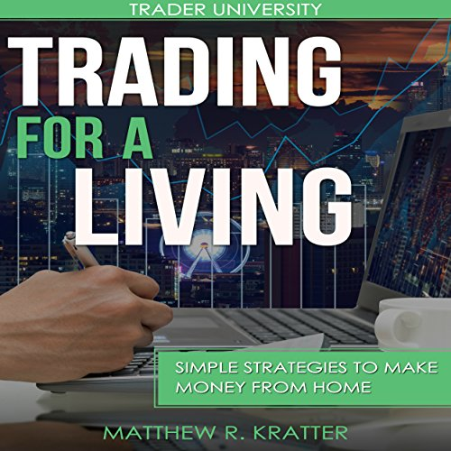 Trading for a Living     Simple Strategies to Make Money from Home              By:                                                                                                                                 Matthew R. Kratter                               Narrated by:                                                                                                                                 Mike Norgaard                      Length: 39 mins     44 ratings     Overall 4.3