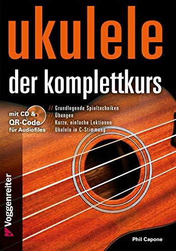Ukulele - Der Komplettkurs (CD), C-Stimmung: Grundlagenkurs für Anfänger und Fortgeschrittene Für Ukulele in C-Stimmung (g-C-E-A)