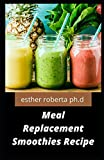 Meal Replacement Smoothies Recipe: Comprehensive Guide to Meal Replacement Smoothies for Weight Loss Managing Diabetes Improve libido booster in women & man