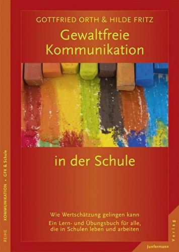 Gewaltfreie Kommunikation in der Schule: Wie Wertschätzung gelingen kann. Ein Lern- und Übungsbuch für alle, die in Schulen leben u. arbeiten