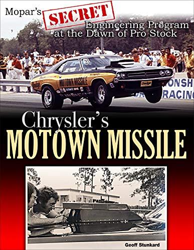 Chrysler's Motown Missile: Mopar's Secret Engineering Program in the Dawn of Pro Stock: Mopar's Secret Engineering Program at the Dawn of Pro Stock
