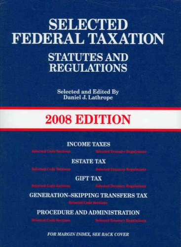 Selected Federal Taxation Statutes & Regulations, with Motro Tax Map, 2008 ed. (American Casebooks)