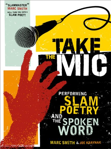 Take the Mic: The Art of Performance Poetry, Slam, and the Spoken Word (A Poetry Speaks Experience Book 0) (English Edition)