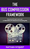 The Bus Compression Framework: The set and forget way to get an INSTANTLY professional sounding mix (The Audio...