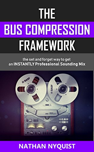The Bus Compression Framework: The set and forget way to get an INSTANTLY professional sounding mix (The Audio Engineer's Framework Book 3) (English Edition)
