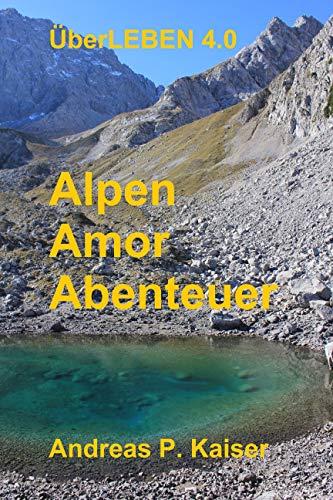 Alpen - Amor - Abenteuer: Survival-Roman (ÜberLEBEN 4.0 1)