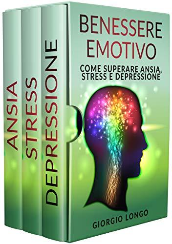 BENESSERE EMOTIVO: Come superare ansia, stress e depressione