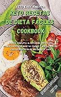 Keto Recetas de Dieta Fáciles Cookbook: La guía completa al ketogenic dieta para principiantes con recetas fáciles y buenas nuevas para perder peso en una manera sana.
