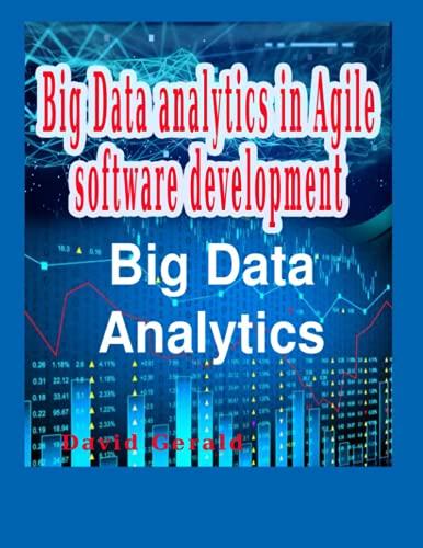 Big Data analytics in Agile software development: Big Data analytics ,big data driven business