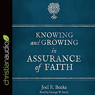 Knowing and Growing in Assurance of Faith                   By:                                                                                                                                 Joel R. Beeke                               Narrated by:                                                                                                                                 George W. Sarris                      Length: 7 hrs and 55 mins     4 ratings     Overall 4.3