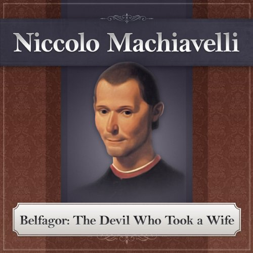 Belfagor     The Devil Who Took a Wife              By:                                                                                                                                 Niccolo Machiavelli                               Narrated by:                                                                                                                                 Deaver Brown                      Length: 23 mins     1 rating     Overall 1.0