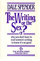 The Writing or the Sex?: Or Why You Don't Have to Read Women's Writing to Know it's No Good (Athene S.)