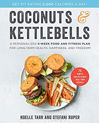 Coconuts and Kettlebells: A Personalized 4-Week Food and Fitness Plan for Long-Term Health, Happiness, and Freedom by William Morrow