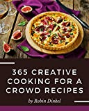 365 Creative Cooking for a Crowd Recipes: The Cooking for a Crowd Cookbook for All Things Sweet and...