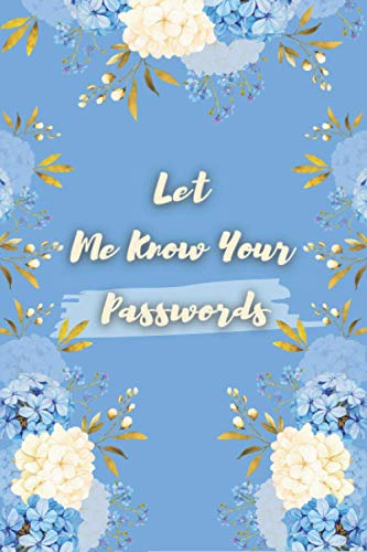 Let Me Know Your Passwords: Password Organizer Logbook - Password Keeper Journal with Alphabet Tabs - Easy Organization for All Passwords.