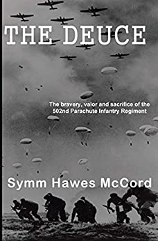 The Deuce: The Heroism and Valor of the 502nd Parachute Infantry Regiment during WW II by [Symm Hawes McCord]