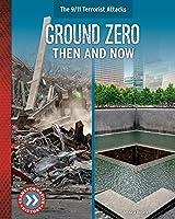 Ground Zero: Then and Now (9/11 Terrorist Attacks)