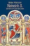 Heinrich II. (1002-1024): Herrscher am Ende der Zeiten (Biografien) - Stefan Weinfurter