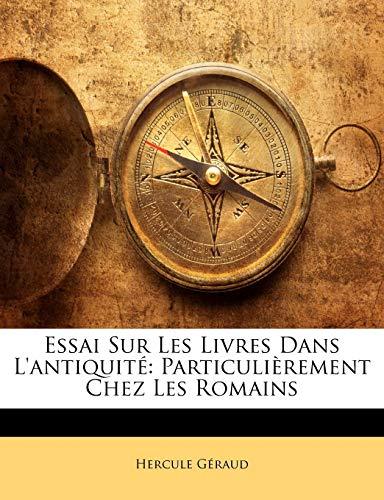 Géraud, H: Essai Sur Les Livres Dans L'antiquité: Particuliè: Particulièrement Chez Les Romains