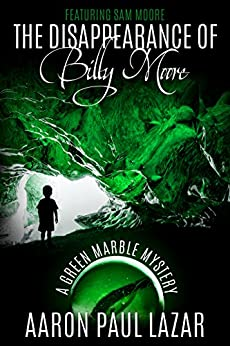 The Disappearance of Billy Moore (Green Marble Mysteries, featuring Sam Moore Book 1) by [Aaron Paul Lazar]