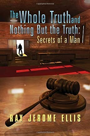 The Whole Truth and Nothing But the Truth: Secrets of a Man by Ray Jerome Ellis (2013-04-30)