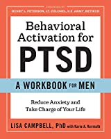 Behavioral Activation for PTSD: A Workbook for Men; Reduce Anxiety and Take Charge of Your Life