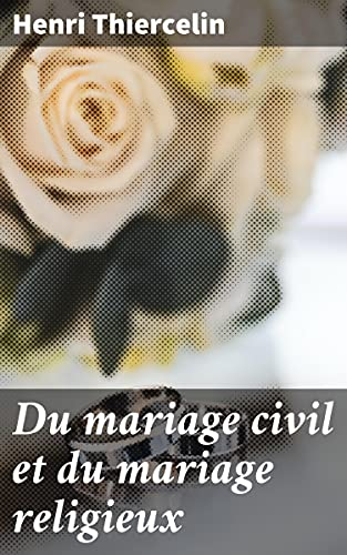 Couverture du livre Du mariage civil et du mariage religieux