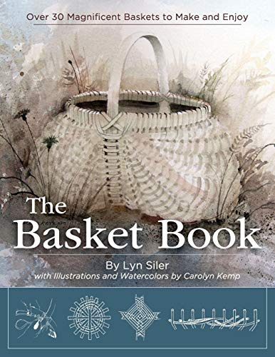Compare Textbook Prices for The Basket Book: Over 30 Magnificent Baskets to Make and Enjoy Illustrated Edition ISBN 9781626541627 by Siler, Lyn,Kemp, Carolyn