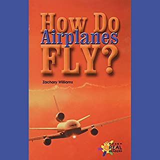 How Do Airplanes Fly?                    By:                                                                                                                                 Zachary Williams                               Narrated by:                                                                                                                                 Sonia Manzano                      Length: 9 mins     Not rated yet     Overall 0.0