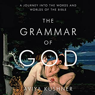 The Grammar of God     A Journey into the Words and Worlds of the Bible              By:                                                                                                                                 Aviya Kushner                               Narrated by:                                                                                                                                 Kirsten Potter                      Length: 6 hrs and 25 mins     34 ratings     Overall 4.4