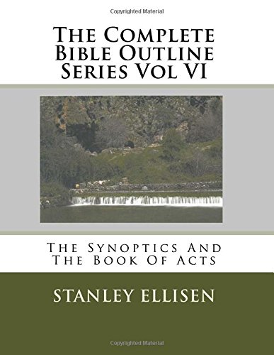 The Complete Bible Outline Series Vol VI: The Synoptics And The Book Of Acts