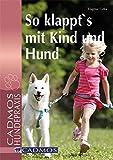 So klappt's mit Kind und Hund (Cadmos Hundepraxis)