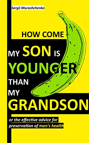 Book: How come my son is younger than my grandson or the effective advice for preservation of men's health by Sergii Murashchenko