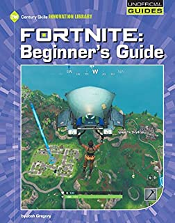 Fortnite: Beginner's Guide (Unofficial Guides)