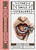 The Smile Stealers: The Fine and Foul Art of Dentistry (English Edition)