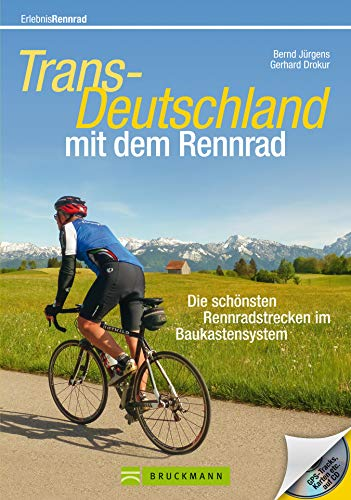 Rennradführer - Trans Deutschland mit dem Rennrad: Die schönsten Rennradstrecken im Baukastensystem von München bis Hamburg; auch für mehrtägige Rennrad Touren geeignet (Rennradtouren)
