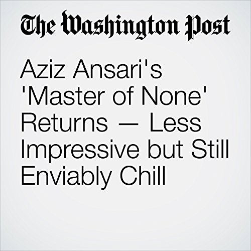 Aziz Ansari's 'Master of None' Returns — Less Impressive but Still Enviably Chill copertina