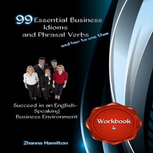 99 Essential Business Idioms and Phrasal Verbs - Workbook 4 audiobook cover art