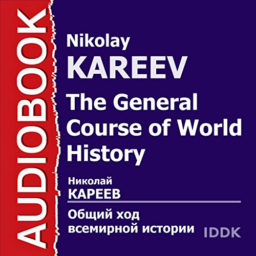The General Course of World History [Russian Edition]                   By:                                                                                                                                 Nikolay Kareev                               Narrated by:                                                                                                                                 Veronika Oboyanka                      Length: 16 hrs and 19 mins     Not rated yet     Overall 0.0