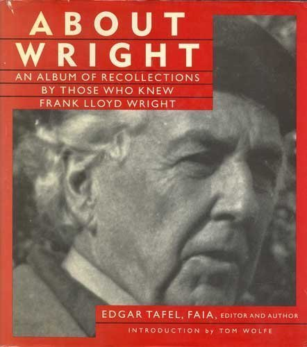 About Wright: Album of Recollections by Those Who Knew Frank Lloyd Wright