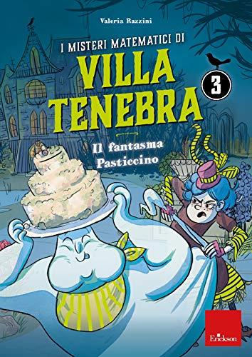 I misteri matematici di Villa Tenebra 3 - Il fantasma Pasticcino: Vol. 3