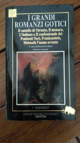 I grandi romanzi gotici: Il castello di Otranto-Il monaco-L'italiano o il confessionale dei penitenti neri-Frankenstein-Melmoth l'uomo errante