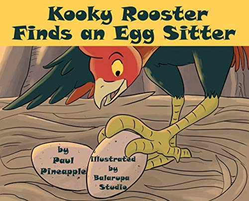 Kooky Rooster Finds an Egg Sitter: A Tale About Responsibility, Fatherhood, and Getting Out of Bed (English Edition)