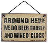 Egbert's Treasures 5x8 Vintage Style Sign Saying, Around Here We Do Beer Thirty and Wine O'Clock Decorative Fun Universal Household Family Signs for Your Kitchen or Bar (5x8)